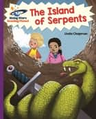 Reading Planet - The Island of Serpents - Purple: Galaxy ebook by Linda Chapman