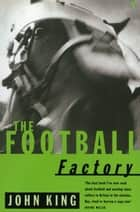 The Football Factory ebook by John King