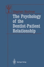 The Psychology of the Dentist-Patient Relationship ebook by Stephen Bochner