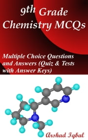 9th Grade Chemistry MCQs: Multiple Choice Questions and Answers (Quiz & Tests with Answer Keys) ebook by Arshad Iqbal