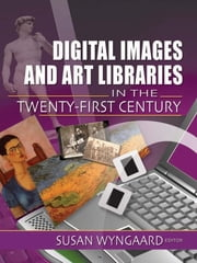 Digital Images and Art Libraries in the Twenty-First Century ebook by Susan Wyngaard