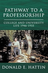 Pathway to a Professorship - College and University Life 1946-1955 ebook by Donald E. Hattin