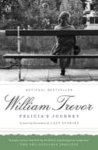 Felicia's Journey - A Novel ebook by William Trevor