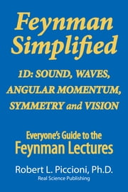 Feynman Lectures Simplified 1D: Angular Momentum, Sound, Waves, Symmetry & Vision ebook by Robert Piccioni