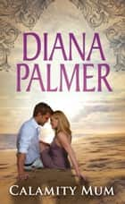 Calamity Mum (Mills & Boon M&B) ebook by Diana Palmer