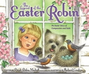 The Legend of the Easter Robin - An Easter Story of Compassion and Faith ebook by Dandi Daley Mackall,Richard Cowdrey