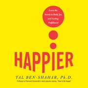 Happier - Learn the Secrets to Daily Joy and Lasting Fulfillment audiobook by Tal Ben-Shahar, PhD