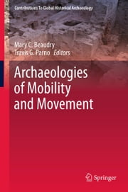 Archaeologies of Mobility and Movement ebook by Mary C Beaudry,Travis G. Parno