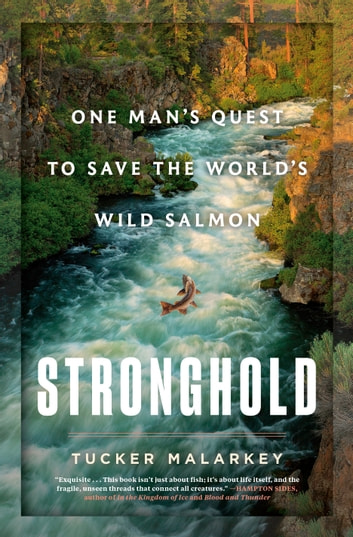 Stronghold - One Man's Quest to Save the World's Wild Salmon eBook by Tucker Malarkey