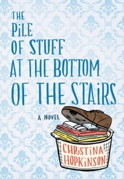 The Pile of Stuff at the Bottom of the Stairs ebook by Christina Hopkinson