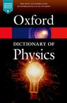A Dictionary of Physics ebook by Jonathan Law, Richard Rennie