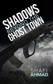 Shadows Beyond the Ghost Town ebook by Shafi Ahmad
