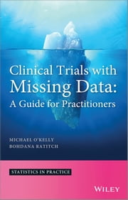 Clinical Trials with Missing Data - A Guide for Practitioners ebook by Michael O'Kelly,Bohdana Ratitch