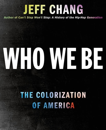 Who We Be - A Cultural History of Race in Post-Civil Rights America ebook by Jeff Chang