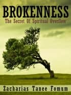 Brokenness: The Secret Of Spiritual Overflow ebook by Zacharias Tanee Fomum