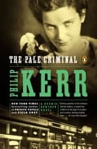 The Pale Criminal - A Bernie Gunther Novel ebook by Philip Kerr
