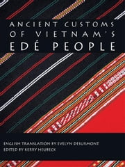 Ancient Customs of Vietnam's Edé People ebook by Kerry Heubeck