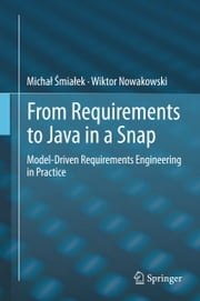From Requirements to Java in a Snap - Model-Driven Requirements Engineering in Practice ebook by Michal Smialek,Wiktor Nowakowski