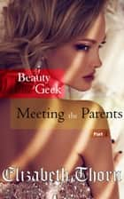 Beauty and the Geek Part 2 - Meeting the Parents - Beauty and the Geek, #2 ebook by Elizabeth Thorn