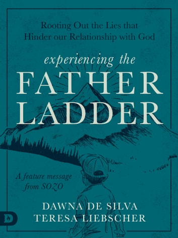 SOZO Saved Healed Delivered - A Journey into Freedom with the Father, Son, and Holy Spirit ebook by Teresa Liebscher,Dawna DeSilva