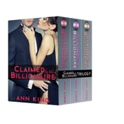 Claimed by the Billionaire (The Complete Collection) ebook by Ann King