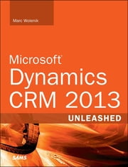 Microsoft Dynamics CRM 2013 Unleashed ebook by Marc Wolenik