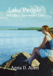Lake People and Other Speculative Tales ebook by Anna D. Allen