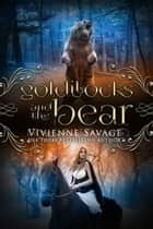 Goldilocks and the Bear - An Adult Fairytale Romance ebook by Vivienne Savage