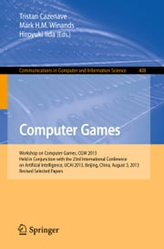 Computer Games - Workshop on Computer Games, CGW 2013, Held in Conjunction with the 23rd International Conference on Artificial Intelligence, IJCAI 2013, Beijing, China, August 3, 2013, Revised Selected Papers ebook by Tristan Cazenave,Mark H.M. Winands,Hiroyuki Iida
