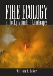Fire Ecology in Rocky Mountain Landscapes ebook by William L. Baker