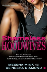 Shameless Hoodwives - A Bentley Manor Tale ebook by Meesha Mink, De'nesha Diamond