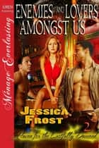 Enemies and Lovers Amongst Us ebook by Frost, Jessica
