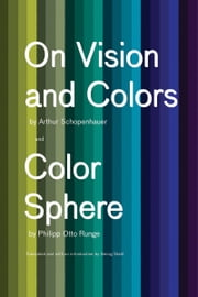 On Vision and Colors; Color Sphere ebook by Arthur Schopenhauer,Philipp Otto Runge,Georg Stahl