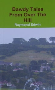 Bawdy Tales from Over the Hill ebook by Raymond Edwin