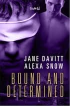 Bound And Determined ebook by Jane Davitt,Alexa Snow