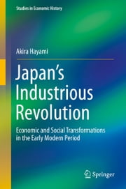 Japan's Industrious Revolution - Economic and Social Transformations in the Early Modern Period ebook by Akira Hayami