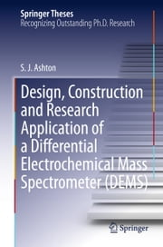 Design, Construction and Research Application of a Differential Electrochemical Mass Spectrometer (DEMS) ebook by Sean James Ashton