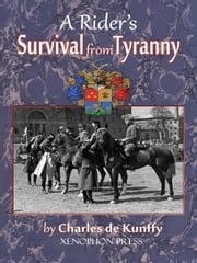 A Rider's Survival from Tyranny ebook by Charles de Kunffy