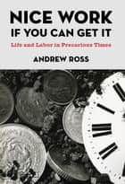 Nice Work If You Can Get It ebook by Andrew Ross