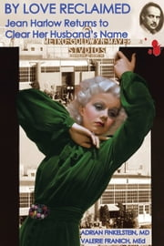 By Love Reclaimed - Jean Harlow Returns to Clear Her Husband's Name ebook by Adrian Finkelstein; Valerie Franich