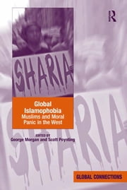 Global Islamophobia - Muslims and Moral Panic in the West ebook by George Morgan,Scott Poynting