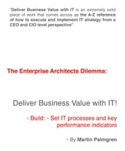 The enterprise architects dilemma: Deliver business value with IT! - Build: - Set IT processes and key performance indicators ebook by Martin Palmgren