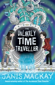 The Unlikely Time Traveller ebook by Janis Mackay