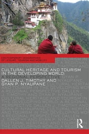 Cultural Heritage and Tourism in the Developing World - A Regional Perspective ebook by Dallen J. Timothy,Gyan P. Nyaupane