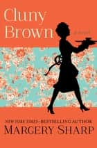Cluny Brown - A Novel ebook by Margery Sharp