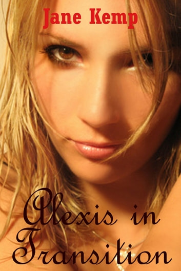 Alexis in Transition (An Erotic Romance Short Story) ebook by Jane Kemp