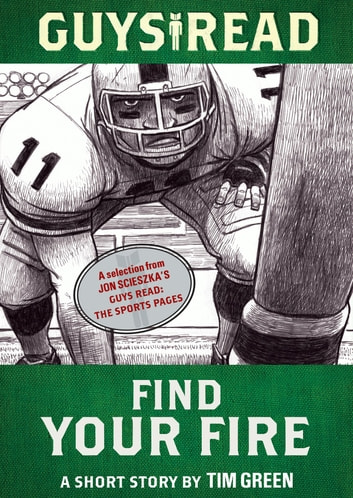 Guys Read: Find Your Fire - A Short Story from Guys Read: The Sports Pages ebook by Tim Green