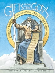 Gifts from the Gods - Ancient Words and Wisdom from Greek and Roman Mythology ebook by Lise Lunge-Larsen, Gareth Hinds