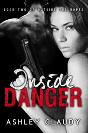 Inside Danger - Outside The Ropes, #2 ebook by Ashley Claudy