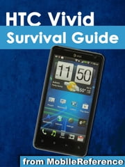 HTC Vivid Survival Guide: Step-by-Step User Guide for Droid Vivid: Getting Started, Downloading FREE eBooks, Using eMail, Photos and Videos, and Surfing the Web ebook by K, Toly